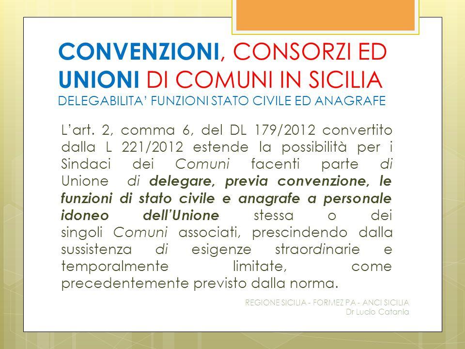 CONVENZIONI, CONSORZI ED UNIONI DI COMUNI IN SICILIA DELEGABILITA' FUNZIONI STATO CIVILE ED ANAGRAFE L'art. 2, comma 6, del DL 179/2012 convertito dal