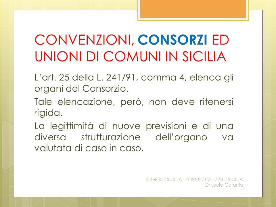 CONVENZIONI, CONSORZI ED UNIONI DI COMUNI IN SICILIA L'art. 25 della L. 241/91, comma 4, elenca gli organi del Consorzio. Tale elencazione, però, non