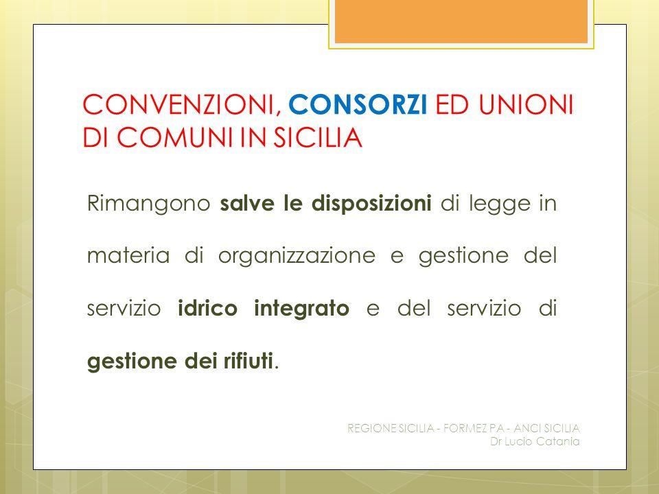 CONVENZIONI, CONSORZI ED UNIONI DI COMUNI IN SICILIA Rimangono salve le disposizioni di legge in materia di organizzazione e gestione del servizio idr