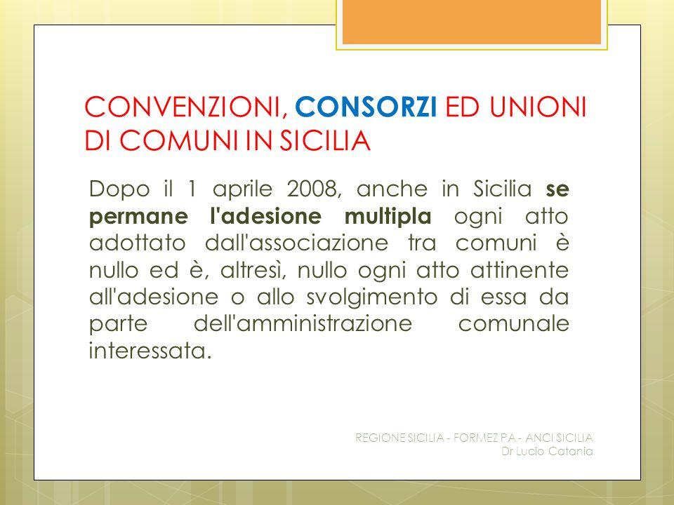 CONVENZIONI, CONSORZI ED UNIONI DI COMUNI IN SICILIA Dopo il 1 aprile 2008, anche in Sicilia se permane l'adesione multipla ogni atto adottato dall'as