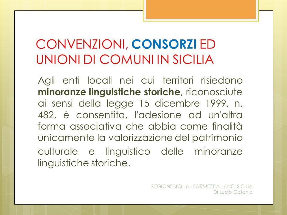 CONVENZIONI, CONSORZI ED UNIONI DI COMUNI IN SICILIA Agli enti locali nei cui territori risiedono minoranze linguistiche storiche, riconosciute ai sen