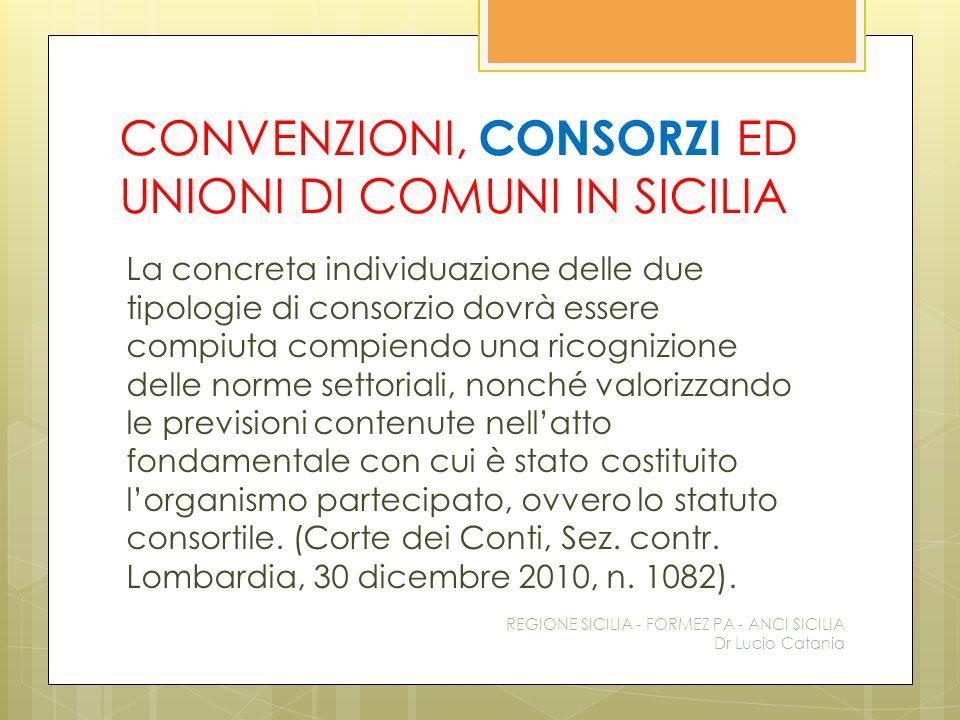 CONVENZIONI, CONSORZI ED UNIONI DI COMUNI IN SICILIA La concreta individuazione delle due tipologie di consorzio dovrà essere compiuta compiendo una r