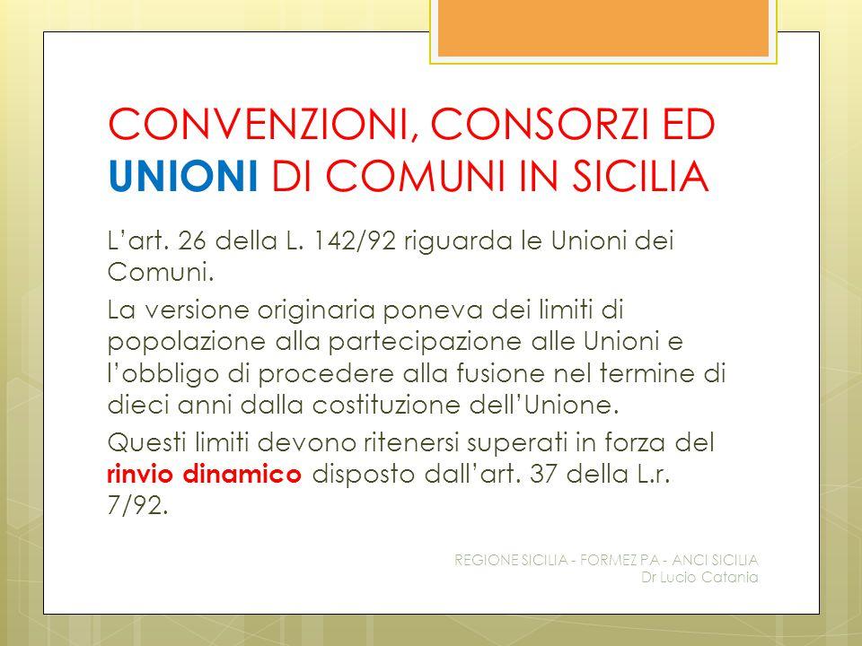 CONVENZIONI, CONSORZI ED UNIONI DI COMUNI IN SICILIA L'art. 26 della L. 142/92 riguarda le Unioni dei Comuni. La versione originaria poneva dei limiti