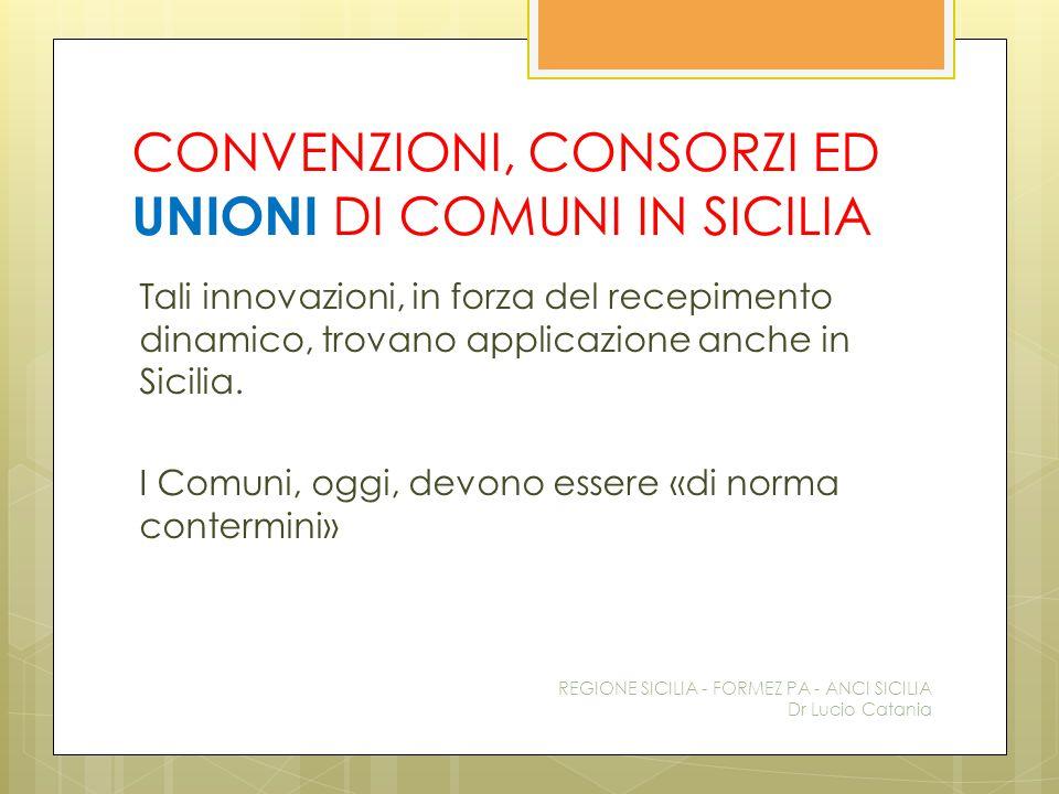CONVENZIONI, CONSORZI ED UNIONI DI COMUNI IN SICILIA Tali innovazioni, in forza del recepimento dinamico, trovano applicazione anche in Sicilia. I Com