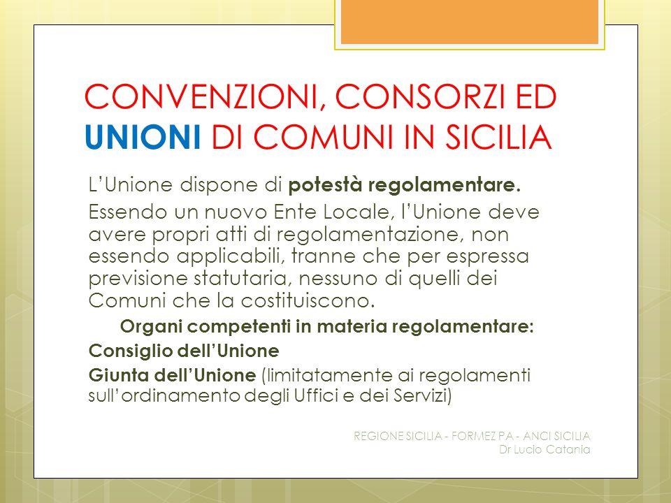 CONVENZIONI, CONSORZI ED UNIONI DI COMUNI IN SICILIA L'Unione dispone di potestà regolamentare. Essendo un nuovo Ente Locale, l'Unione deve avere prop