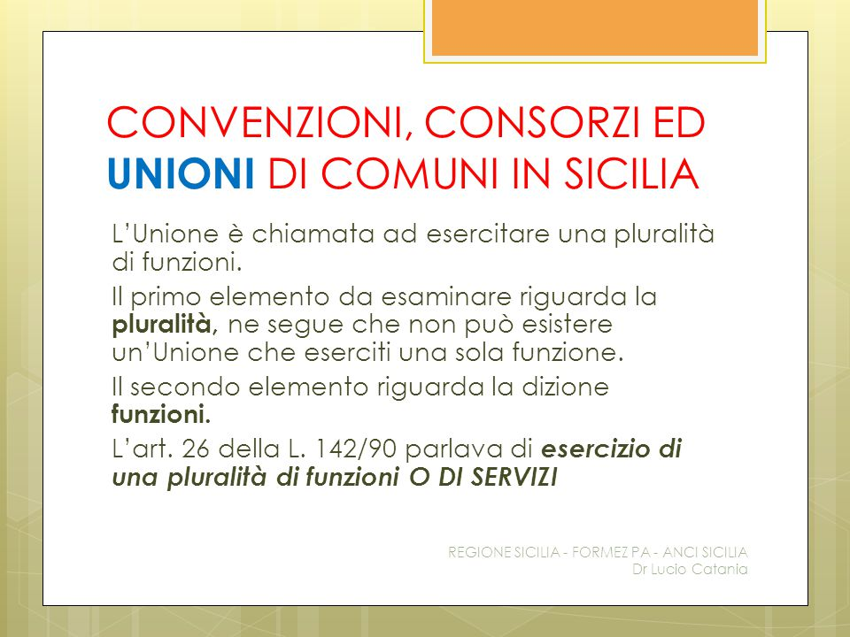 CONVENZIONI, CONSORZI ED UNIONI DI COMUNI IN SICILIA L'Unione è chiamata ad esercitare una pluralità di funzioni. Il primo elemento da esaminare rigua