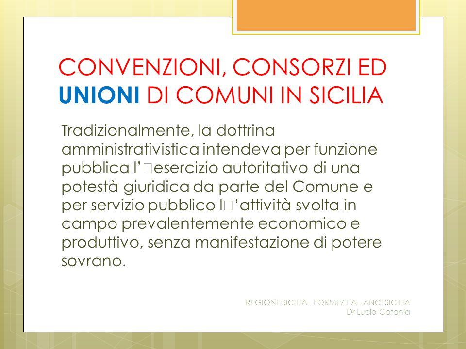 CONVENZIONI, CONSORZI ED UNIONI DI COMUNI IN SICILIA Tradizionalmente, la dottrina amministrativistica intendeva per funzione pubblica l''esercizio au
