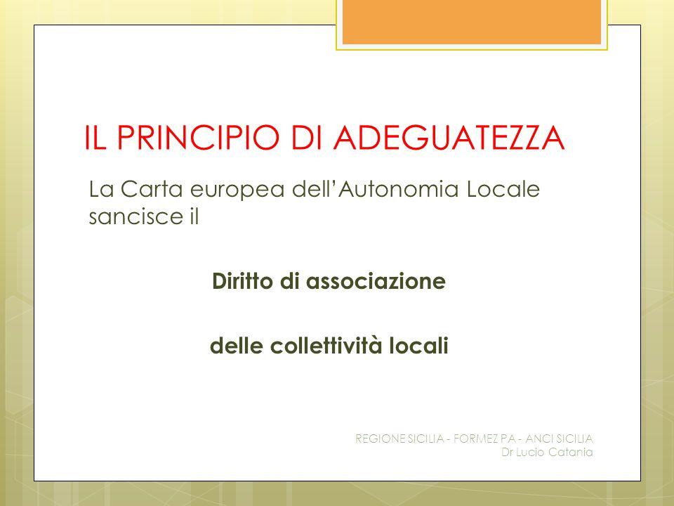 IL PRINCIPIO DI ADEGUATEZZA La Carta europea dell'Autonomia Locale sancisce il Diritto di associazione delle collettività locali REGIONE SICILIA - FOR