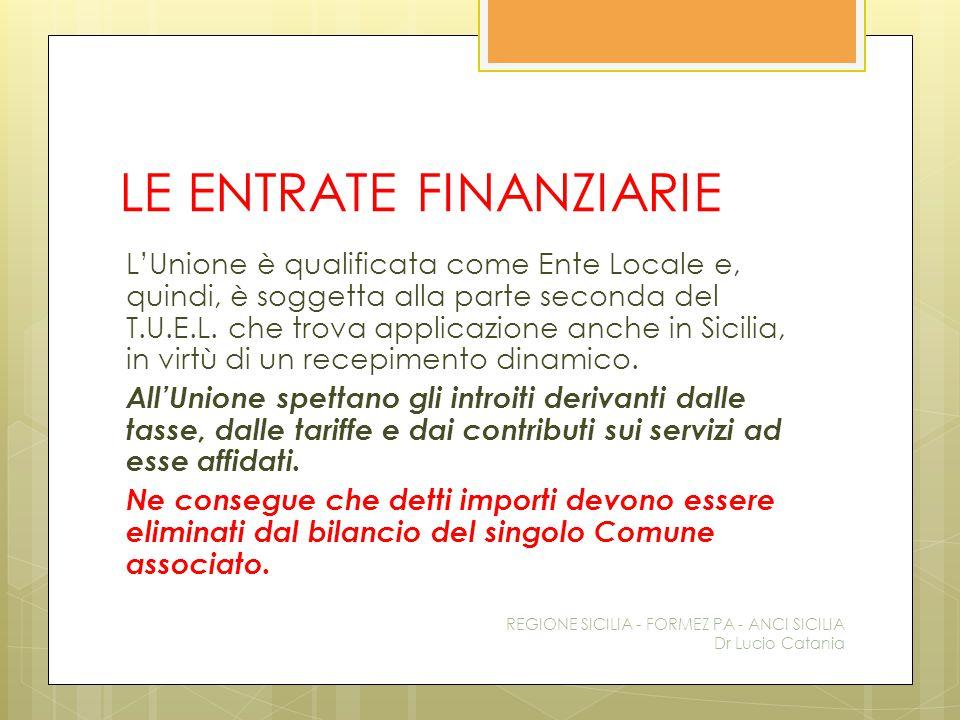 LE ENTRATE FINANZIARIE L'Unione è qualificata come Ente Locale e, quindi, è soggetta alla parte seconda del T.U.E.L. che trova applicazione anche in S