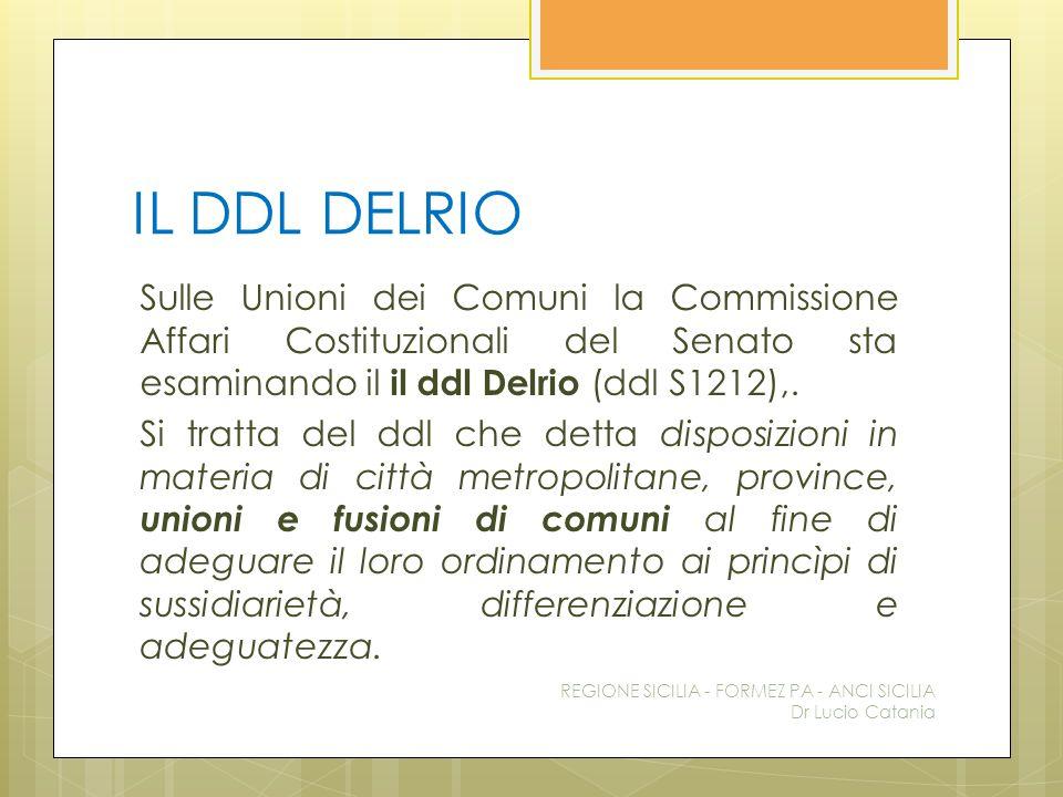 IL DDL DELRIO Sulle Unioni dei Comuni la Commissione Affari Costituzionali del Senato sta esaminando il il ddl Delrio (ddl S1212),. Si tratta del ddl