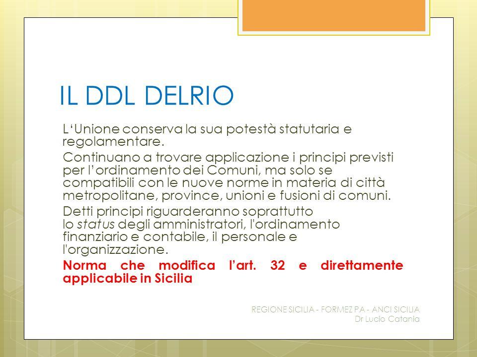 IL DDL DELRIO L'Unione conserva la sua potestà statutaria e regolamentare. Continuano a trovare applicazione i principi previsti per l'ordinamento dei