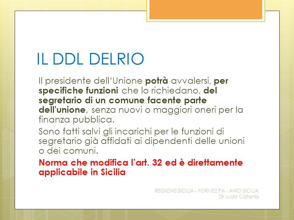 IL DDL DELRIO Il presidente dell'Unione potrà avvalersi, per specifiche funzioni che lo richiedano, del segretario di un comune facente parte dell'uni
