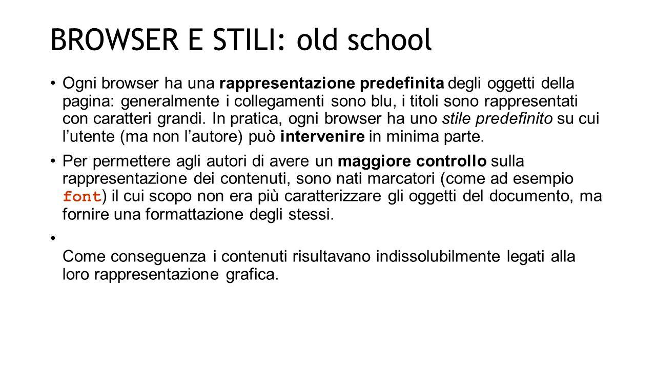 I FOGLI DI STILE A CASCATA (CSS): new school Compito dei CSS (Cascading Style Sheets: Fogli di Stile a Cascata) è ripristinare la separazione dei contenuti e dalla formattazione.