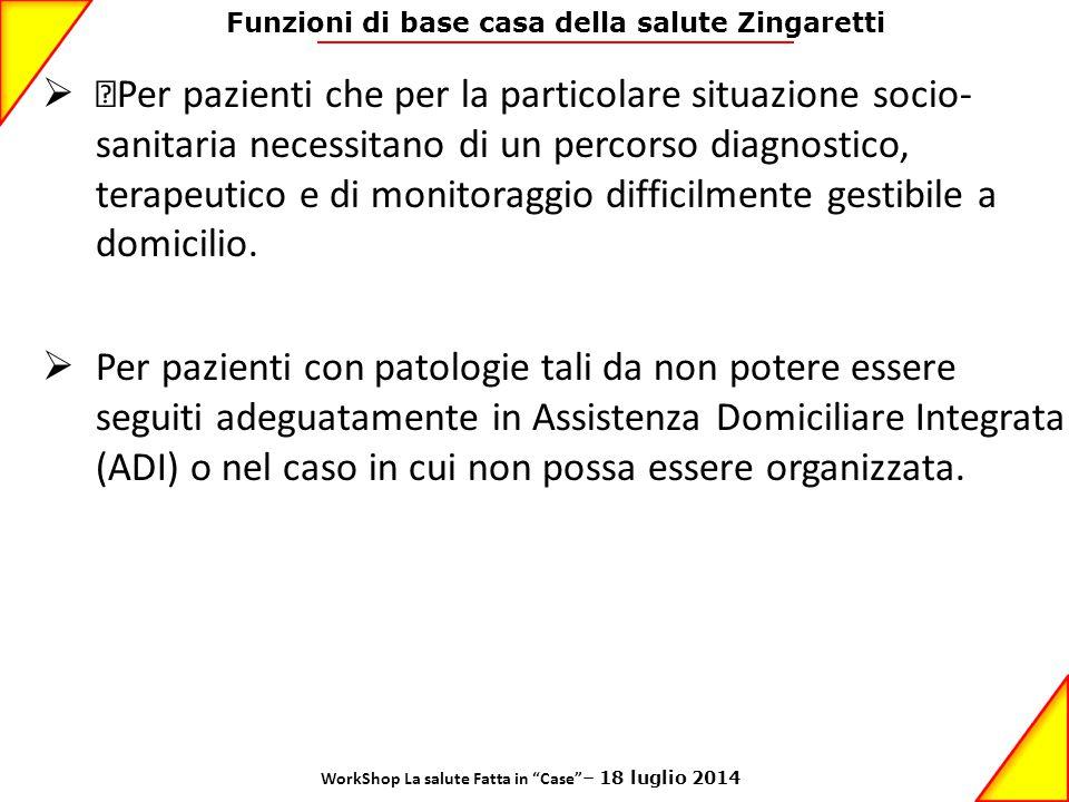 Funzioni di base casa della salute Zingaretti  •Per pazienti che per la particolare situazione socio- sanitaria necessitano di un percorso diagnostic