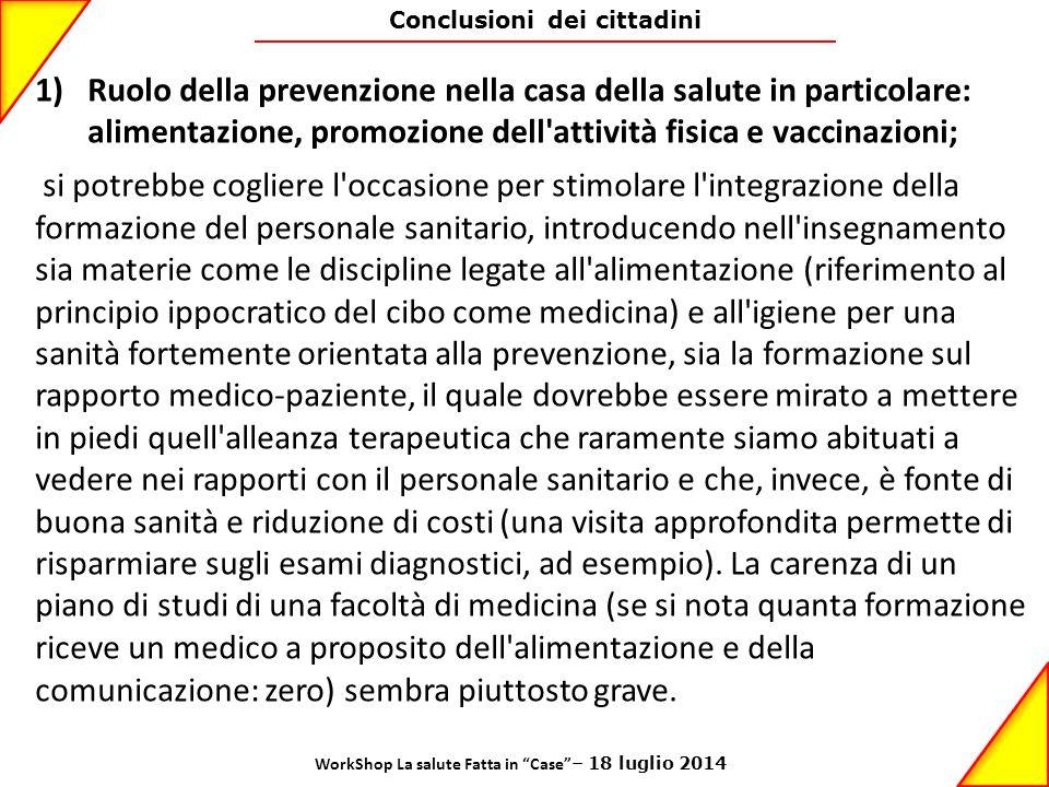 Conclusioni dei cittadini 1)Ruolo della prevenzione nella casa della salute in particolare: alimentazione, promozione dell'attività fisica e vaccinazi