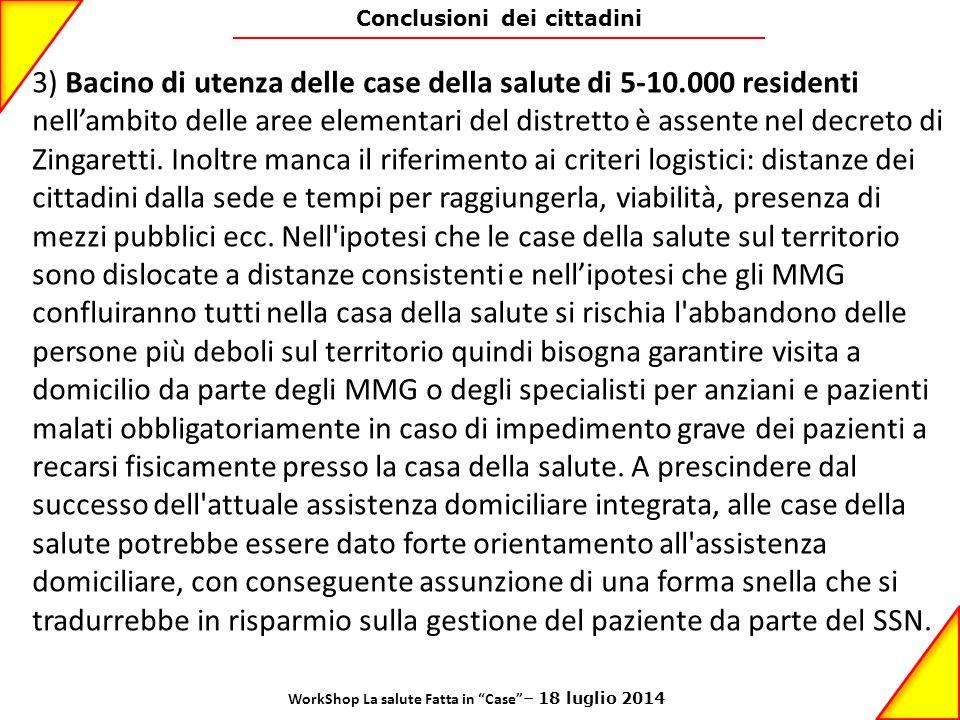 Conclusioni dei cittadini 3) Bacino di utenza delle case della salute di 5-10.000 residenti nell'ambito delle aree elementari del distretto è assente