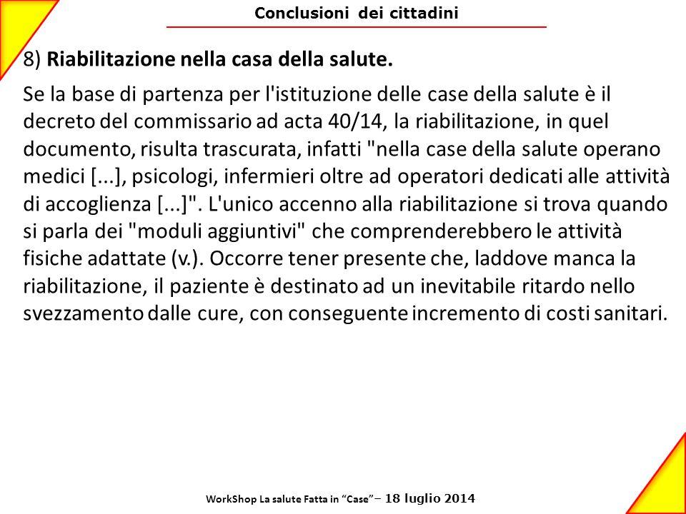 Conclusioni dei cittadini 8) Riabilitazione nella casa della salute. Se la base di partenza per l'istituzione delle case della salute è il decreto del
