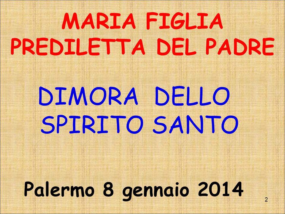 DIMORA DELLO SPIRITO SANTO Palermo 8 gennaio 2014 2 MARIA FIGLIA PREDILETTA DEL PADRE