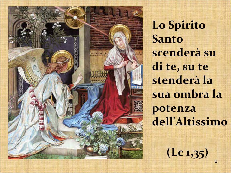 Lo Spirito Santo scenderà su di te, su te stenderà la sua ombra la potenza dell Altissimo (Lc 1,35) 6