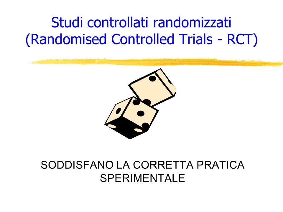 Studi controllati randomizzati (Randomised Controlled Trials - RCT) SODDISFANO LA CORRETTA PRATICA SPERIMENTALE