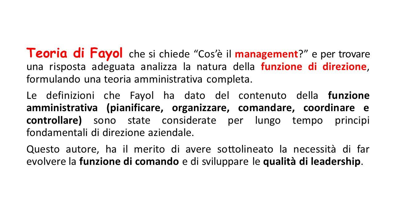 """Teoria di Fayol che si chiede """"Cos'è il management?"""" e per trovare una risposta adeguata analizza la natura della funzione di direzione, formulando un"""