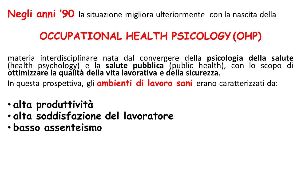 Negli anni '90 la situazione migliora ulteriormente con la nascita della OCCUPATIONAL HEALTH PSICOLOGY (OHP) materia interdisciplinare nata dal conver