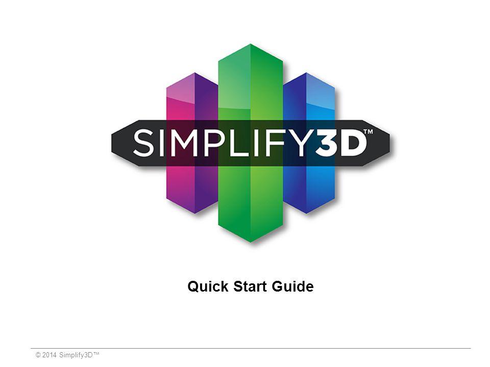 Simplify3D™ Software Quick Start Guide   © 2014 Simplify3D™2 Preparazione Installare il software Simplify3D3-4 Configurazione 5 Interfaccia di Layout6-8 Flusso di Lavoro Importare9-10 Settaggi11-13 Preview14-16 Stampare17 Ulteriori Risorse 12