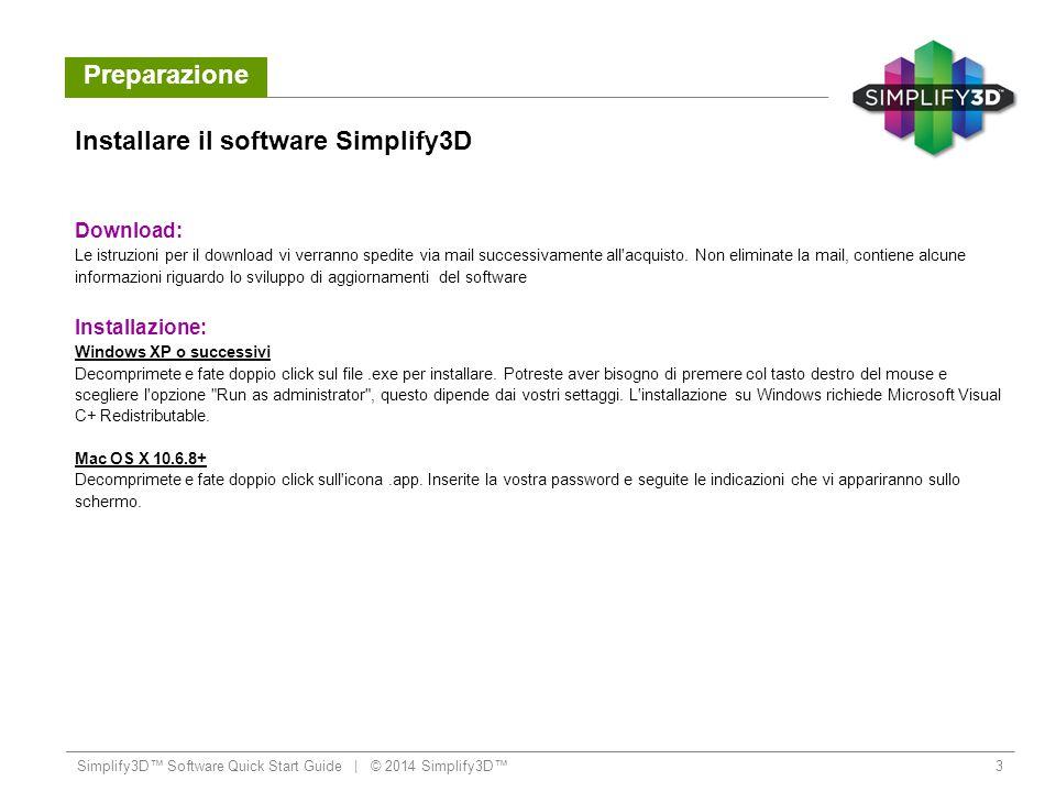 Preparazione Simplify3D™ Software Quick Start Guide   © 2014 Simplify3D™4 Linux: L installazione su Linux funziona sia a 32 che a 64 bit.