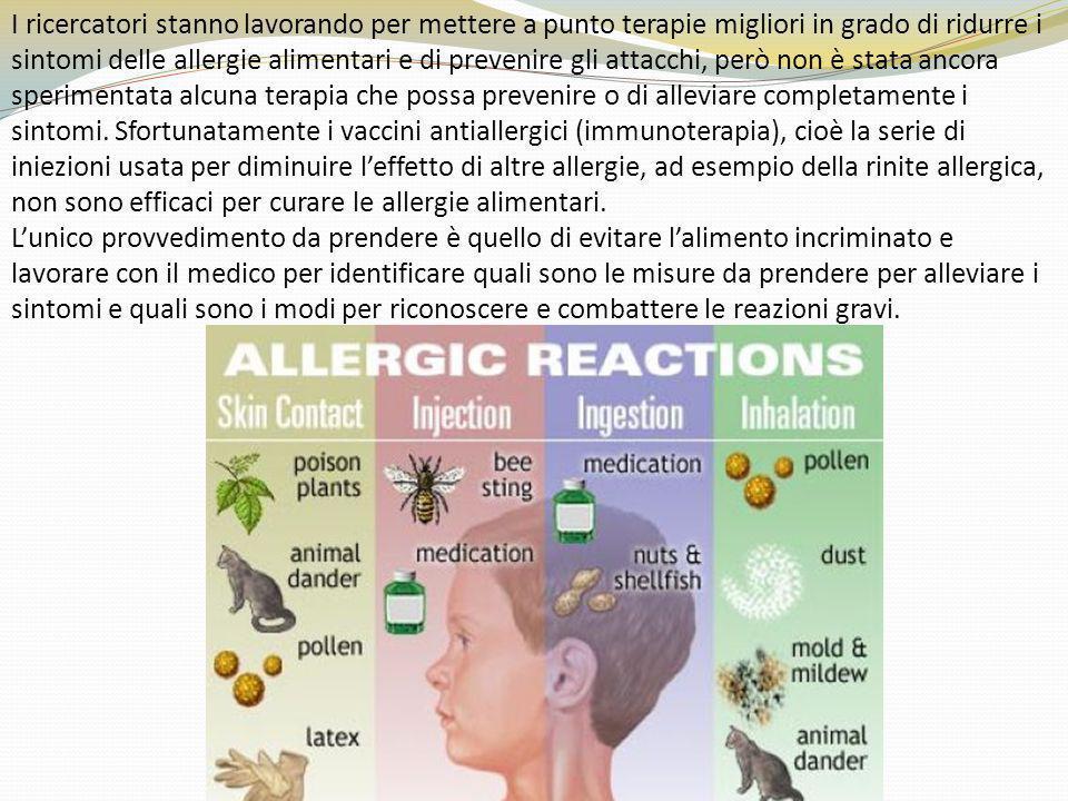 I ricercatori stanno lavorando per mettere a punto terapie migliori in grado di ridurre i sintomi delle allergie alimentari e di prevenire gli attacchi, però non è stata ancora sperimentata alcuna terapia che possa prevenire o di alleviare completamente i sintomi.