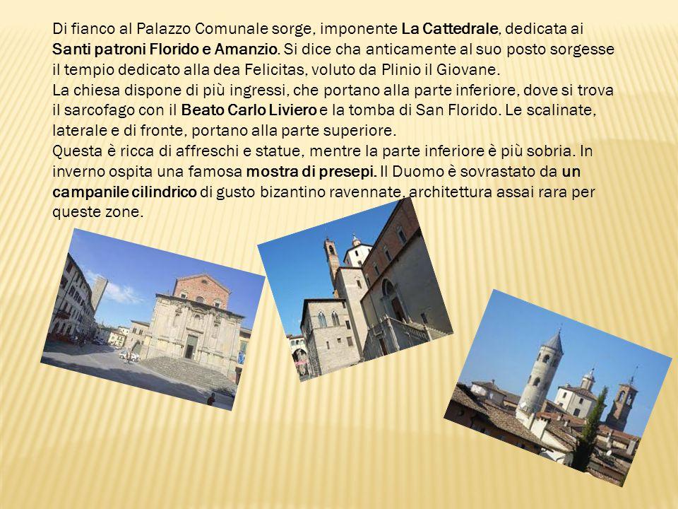 Di fianco al Palazzo Comunale sorge, imponente La Cattedrale, dedicata ai Santi patroni Florido e Amanzio. Si dice cha anticamente al suo posto sorges