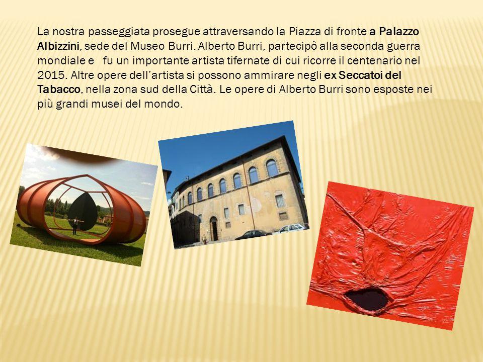 La nostra passeggiata prosegue attraversando la Piazza di fronte a Palazzo Albizzini, sede del Museo Burri. Alberto Burri, partecipò alla seconda guer