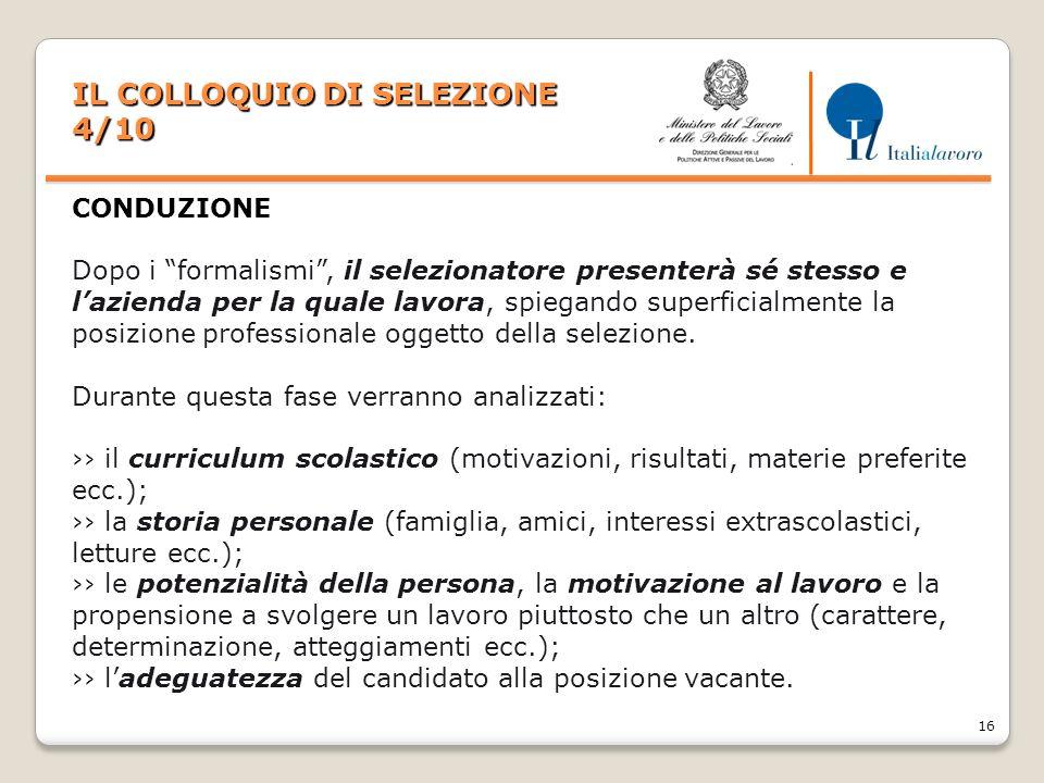 """16 IL COLLOQUIO DI SELEZIONE 4/10 CONDUZIONE Dopo i """"formalismi"""", il selezionatore presenterà sé stesso e l'azienda per la quale lavora, spiegando sup"""
