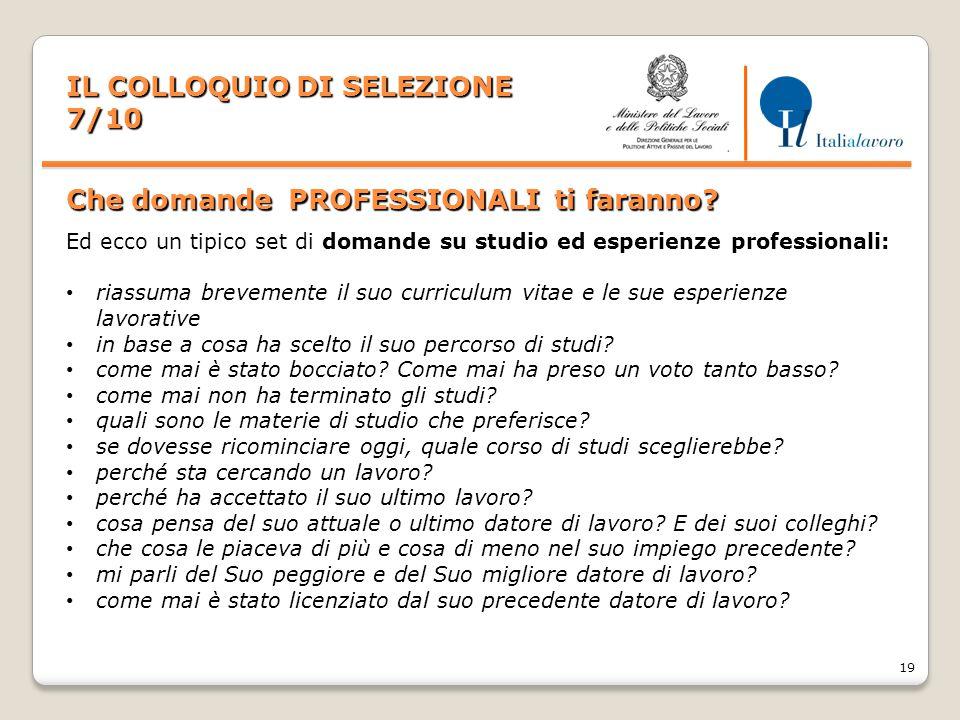 19 IL COLLOQUIO DI SELEZIONE 7/10 Che domande PROFESSIONALI ti faranno? Ed ecco un tipico set di domande su studio ed esperienze professionali: riassu