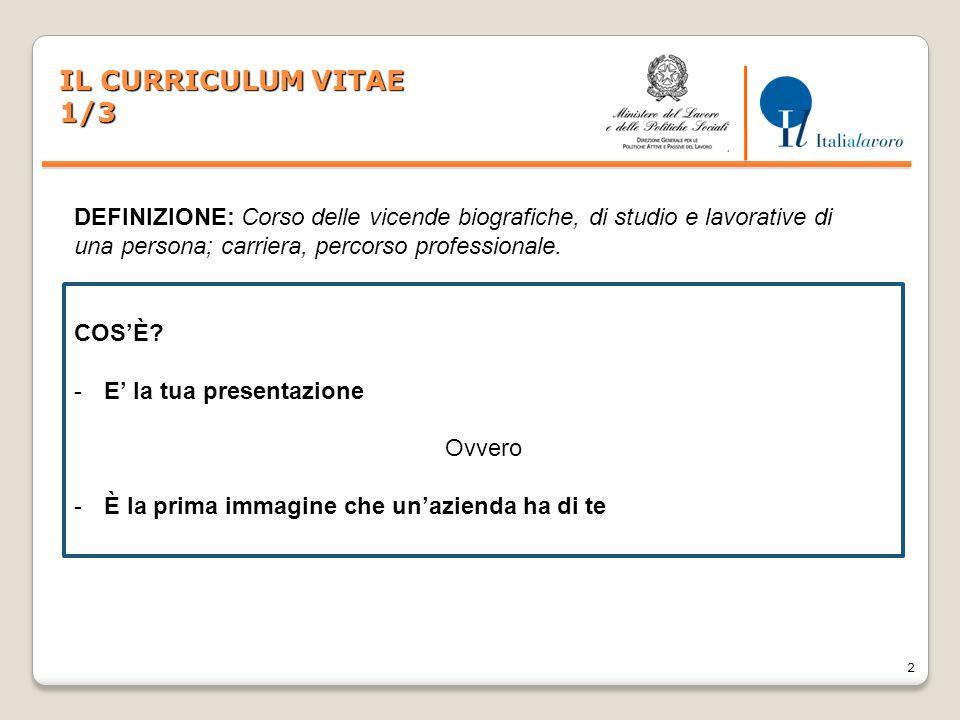 2 IL CURRICULUM VITAE 1/3 DEFINIZIONE: Corso delle vicende biografiche, di studio e lavorative di una persona; carriera, percorso professionale. COS'È