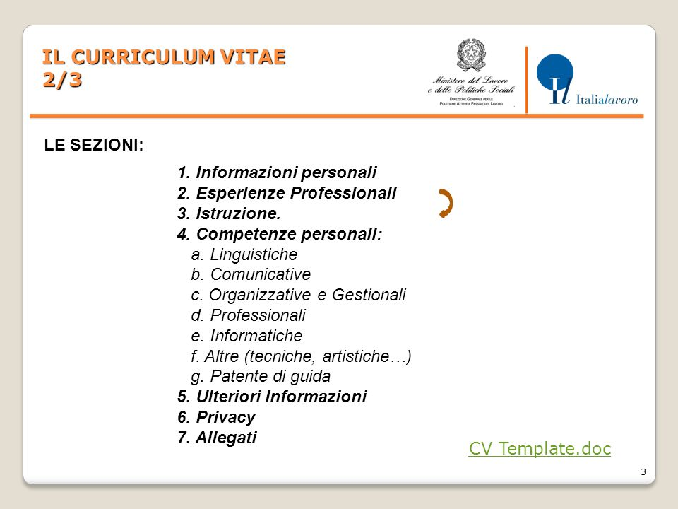4 IL CURRICULUM VITAE 3/3 http://europass.cedefop.europa.eu/it/documents/curriculum- vitae/templates-instructions DA DOVE SCARICARLO: