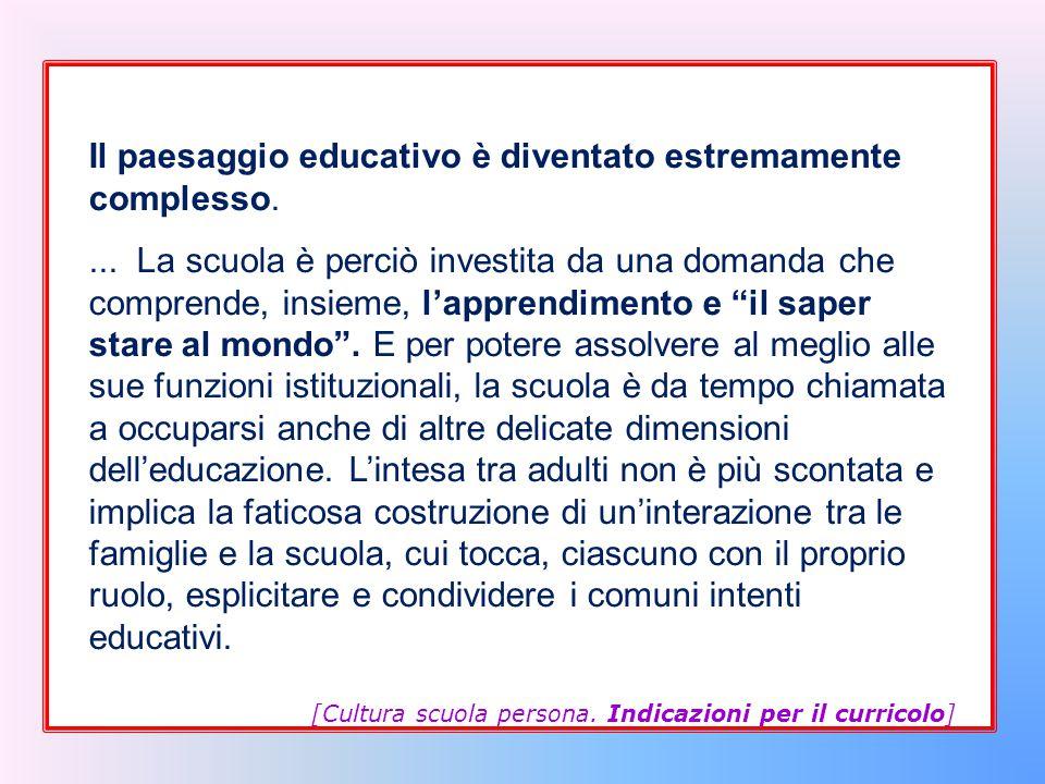 """Il paesaggio educativo è diventato estremamente complesso.... La scuola è perciò investita da una domanda che comprende, insieme, l'apprendimento e """"i"""