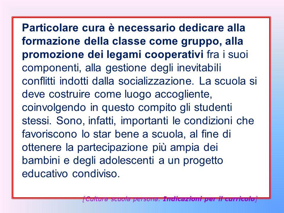 Particolare cura è necessario dedicare alla formazione della classe come gruppo, alla promozione dei legami cooperativi fra i suoi componenti, alla ge