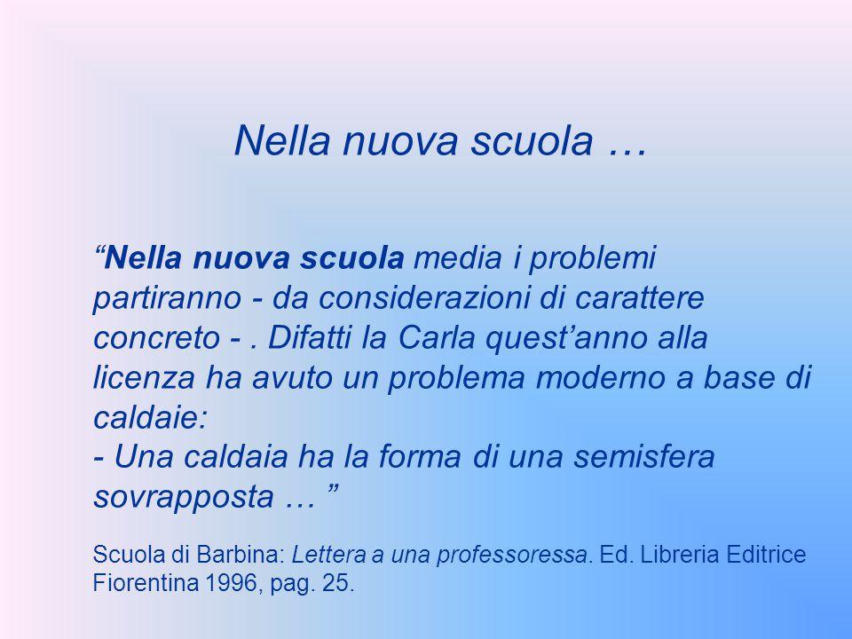 """Nella nuova scuola … """"Nella nuova scuola media i problemi partiranno - da considerazioni di carattere concreto -. Difatti la Carla quest'anno alla lic"""