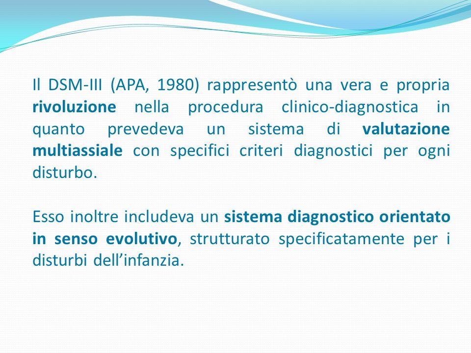 Il DSM-III (APA, 1980) rappresentò una vera e propria rivoluzione nella procedura clinico-diagnostica in quanto prevedeva un sistema di valutazione mu