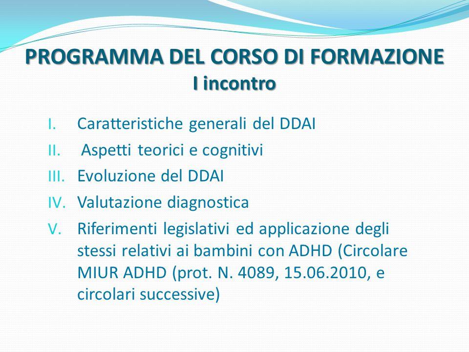 PROGRAMMA DEL CORSO DI FORMAZIONE I incontro I. Caratteristiche generali del DDAI II. Aspetti teorici e cognitivi III. Evoluzione del DDAI IV. Valutaz