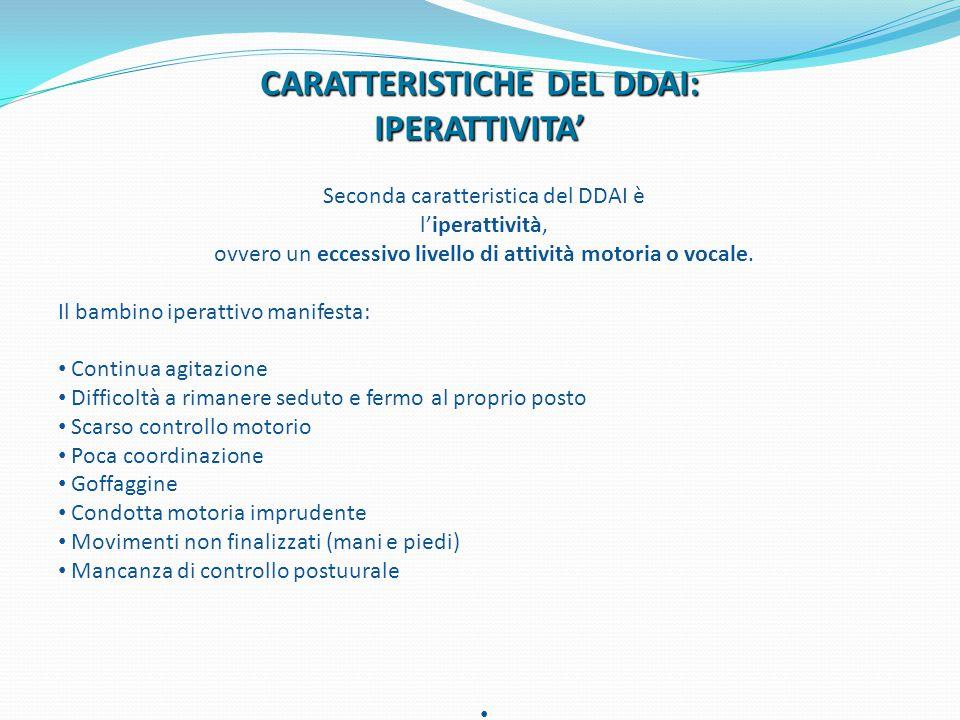 CARATTERISTICHE DEL DDAI: IPERATTIVITA' Seconda caratteristica del DDAI è l'iperattività, ovvero un eccessivo livello di attività motoria o vocale. Il