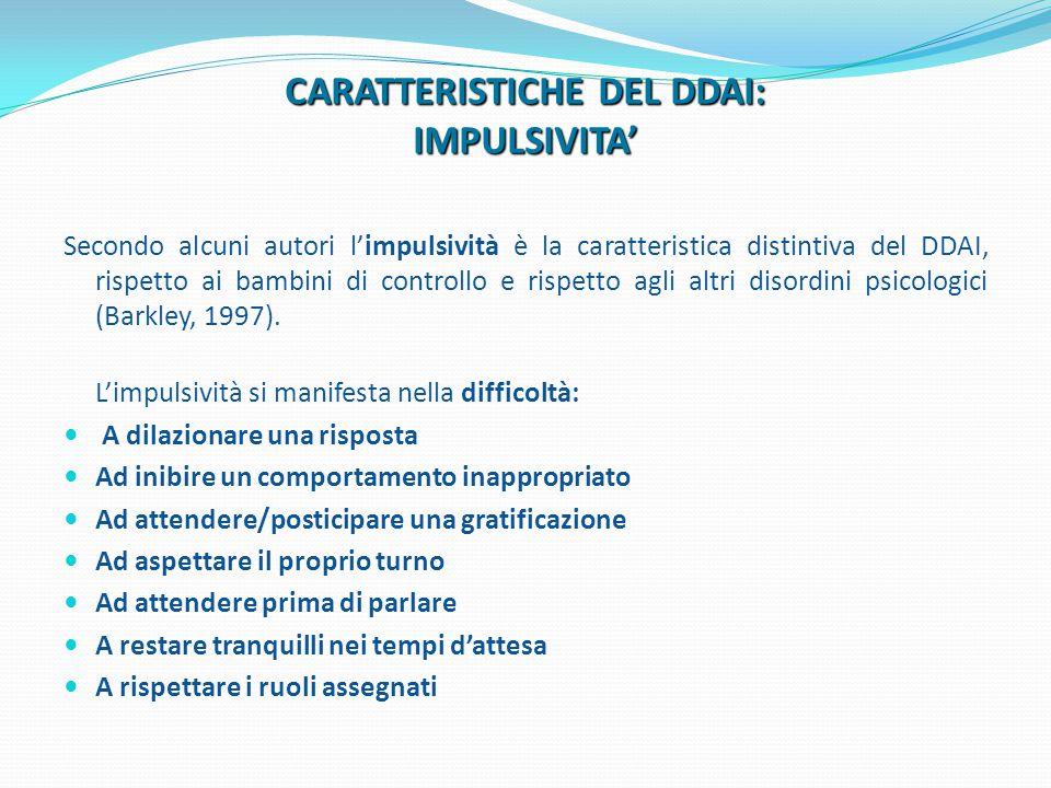 Secondo alcuni autori l'impulsività è la caratteristica distintiva del DDAI, rispetto ai bambini di controllo e rispetto agli altri disordini psicolog