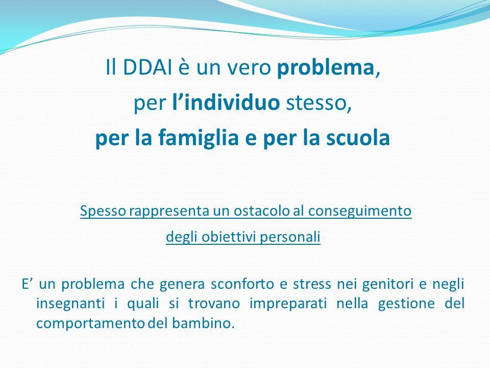 Il DDAI è un vero problema, per l'individuo stesso, per la famiglia e per la scuola Spesso rappresenta un ostacolo al conseguimento degli obiettivi pe