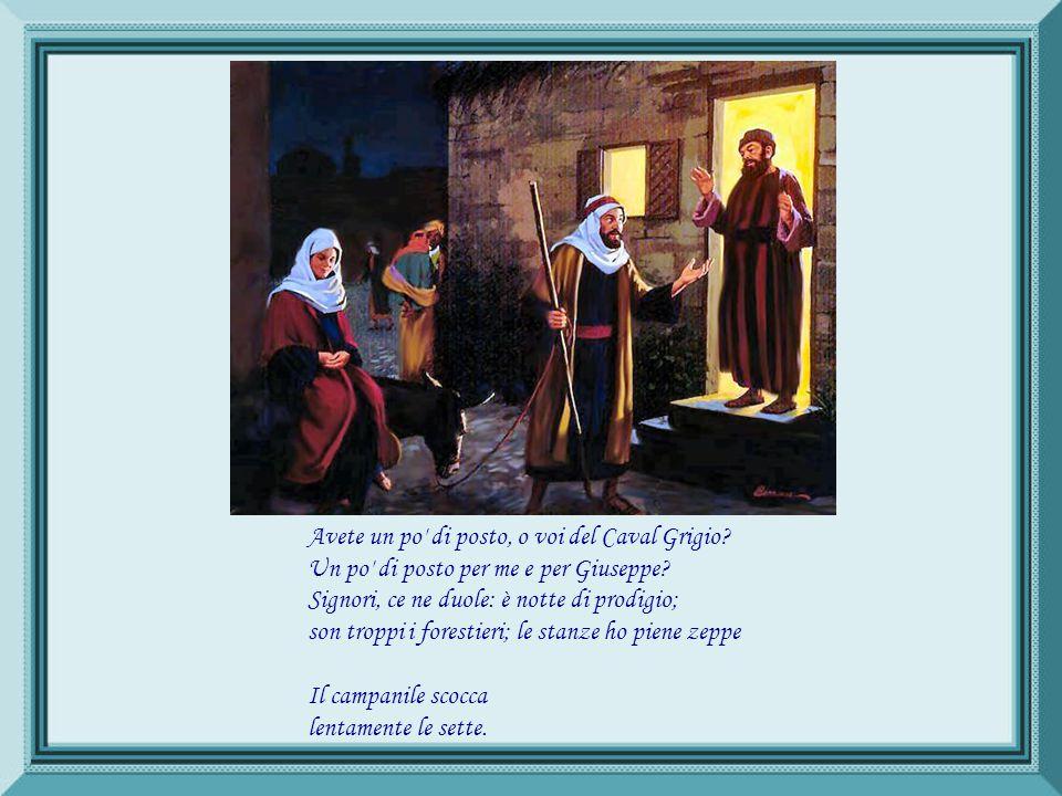 La notte santa Consolati, Maria, del tuo pellegrinare! Siam giunti. Ecco Betlemme ornata di trofei. Presso quell'osteria potremo riposare, ché troppo
