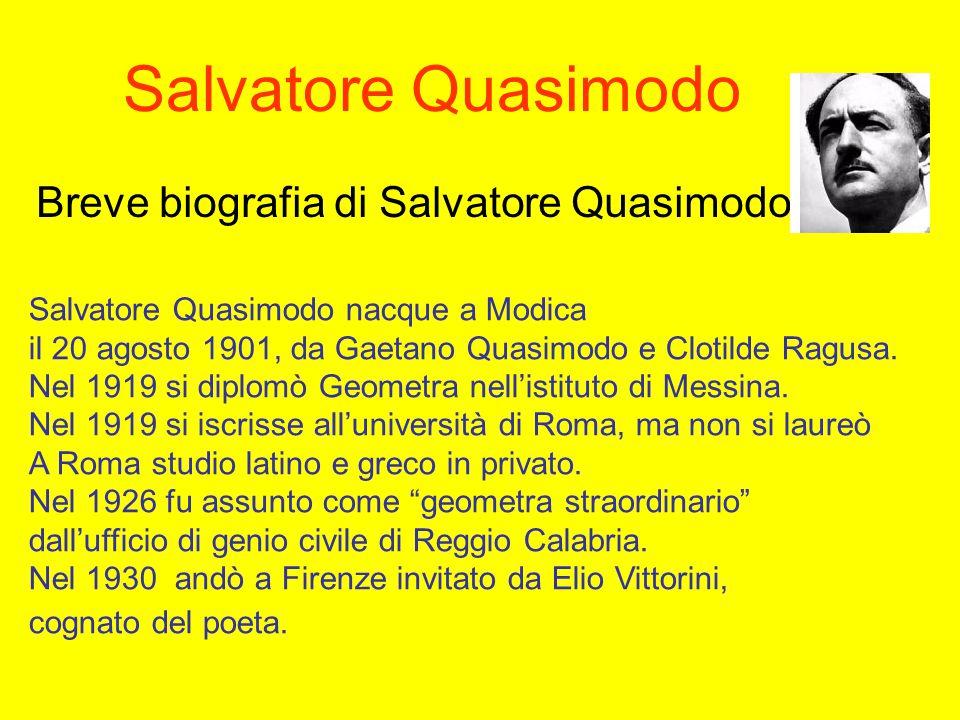 Salvatore Quasimodo Breve biografia di Salvatore Quasimodo. Salvatore Quasimodo nacque a Modica il 20 agosto 1901, da Gaetano Quasimodo e Clotilde Rag