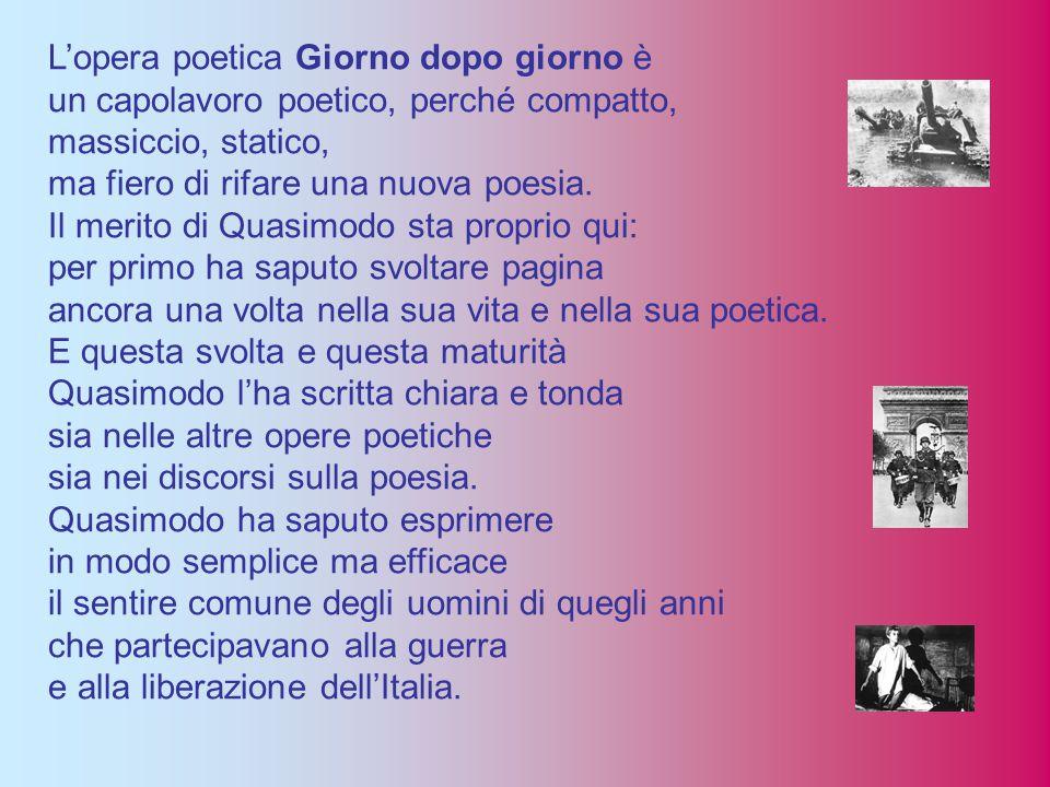 L'opera poetica Giorno dopo giorno è un capolavoro poetico, perché compatto, massiccio, statico, ma fiero di rifare una nuova poesia. Il merito di Qua