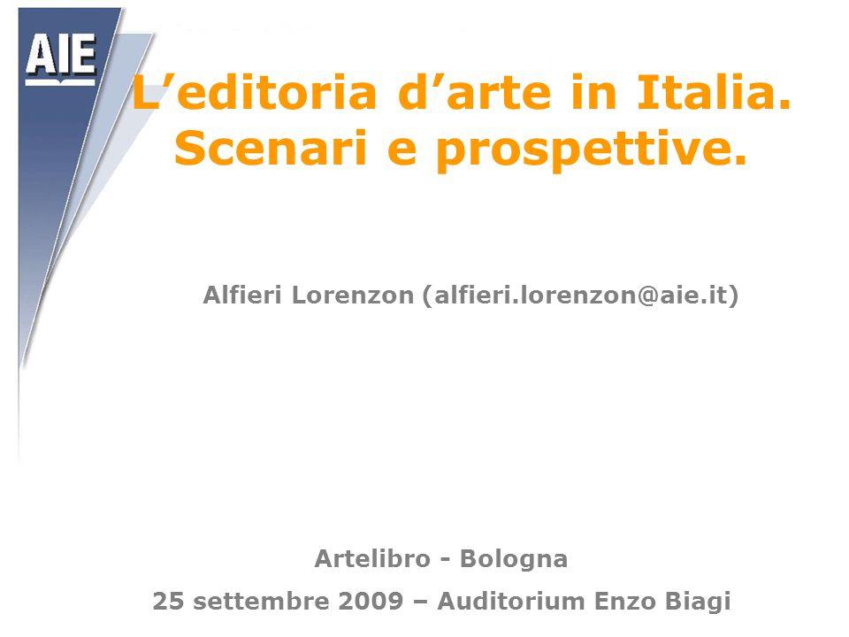 L'editoria d'arte in Italia. Scenari e prospettive. Alfieri Lorenzon (alfieri.lorenzon@aie.it) Artelibro - Bologna 25 settembre 2009 – Auditorium Enzo
