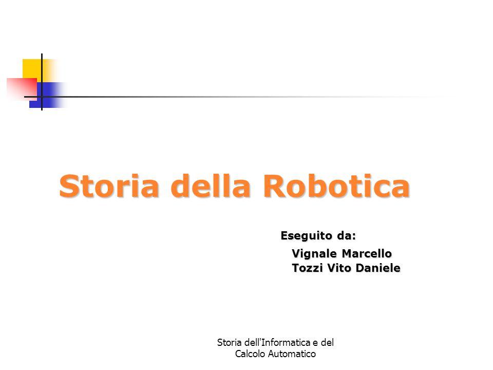 Storia dell'Informatica e del Calcolo Automatico Storia della Robotica Eseguito da: Vignale Marcello Vignale Marcello Tozzi Vito Daniele Tozzi Vito Da