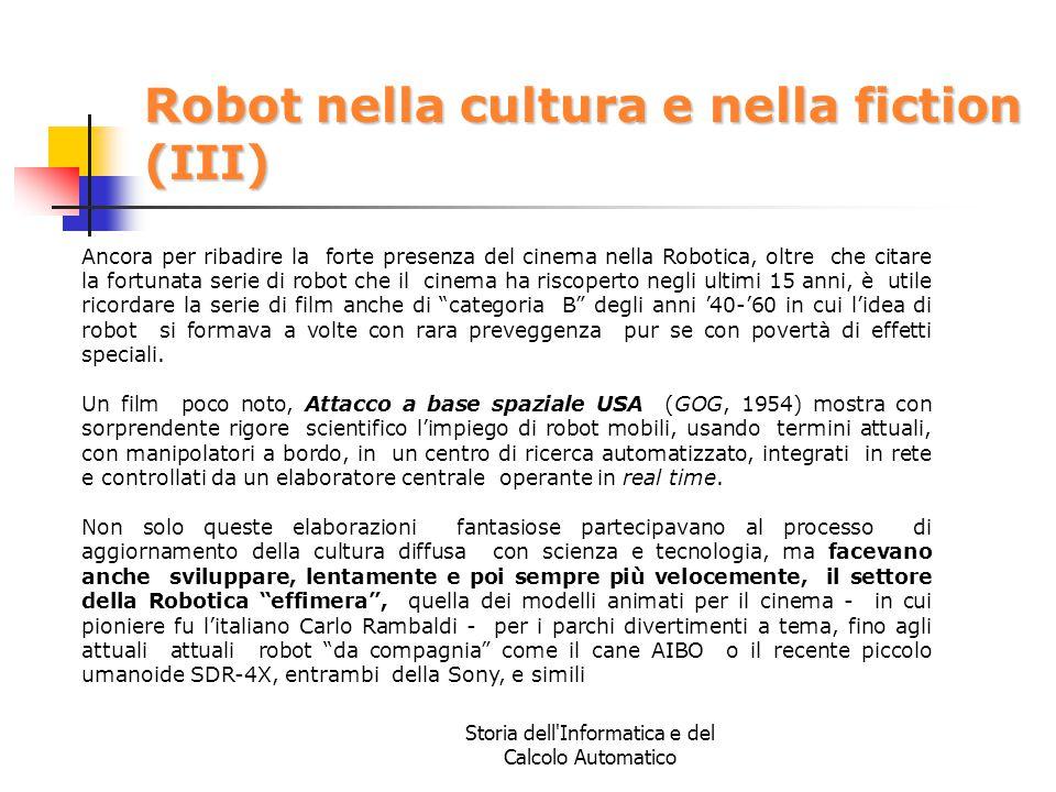 Storia dell'Informatica e del Calcolo Automatico Robot nella cultura e nella fiction (III) Ancora per ribadire la forte presenza del cinema nella Robo