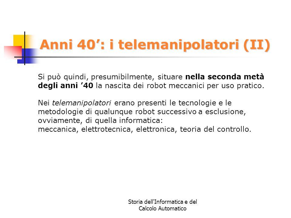 Storia dell'Informatica e del Calcolo Automatico Anni 40': i telemanipolatori (II) Si può quindi, presumibilmente, situare nella seconda metà degli an